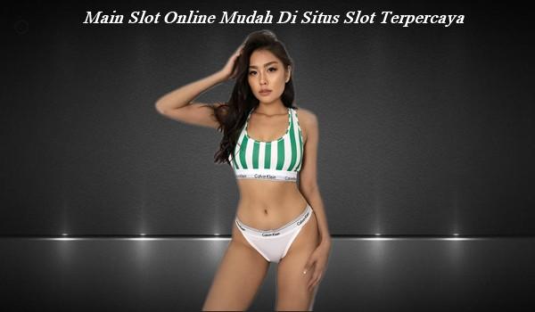 Main Slot Online Mudah Di Situs Slot Terpercaya